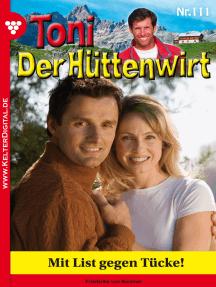Toni der Hüttenwirt 111 – Heimatroman: Mit List gegen Tücke!