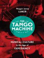 The Tango Machine: Musical Culture in the Age of Expediency