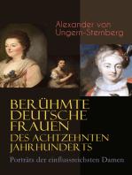 Berühmte deutsche Frauen des achtzehnten Jahrhunderts - Porträts der einflussreichsten Damen