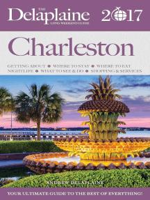 Charleston - The Delaplaine 2017 Long Weekend Guide: Long Weekend Guides