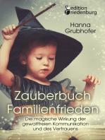 Zauberbuch Familienfrieden - Die magische Wirkung der gewaltfreien Kommunikation und des Vertrauens