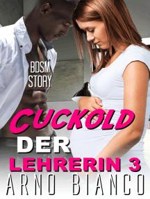 Cuckold der Lehrerin 3 von Arno Bianco - Buch - Online lesen
