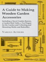 A Guide to Making Wooden Garden Accessories - Including a Novel Garden Barrow, a Garden Bird Table, a Tea Wagon for the Garden and Collecting and Mounting Moths and Butterflies