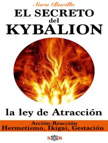 Kybalion Descubre la ley de Atracción: Hermetismo, Ikigai, Gestación, Acción Reacción