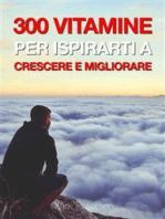 300 Vitamine Per Ispirarti a Crescere e Migliorare