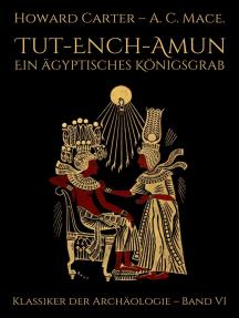 Tut-ench-Amun - Ein ägyptisches Königsgrab: Band I