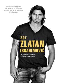 Soy Zlatan Ibrahimović: Mi historia contada a David Lagercrantz