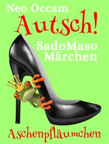 Autsch! SadoMasoMärchen: Aschenpfläumchen