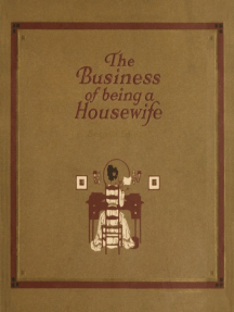 The Business of Being a Housewife: A Manual  Efficiency and Economy