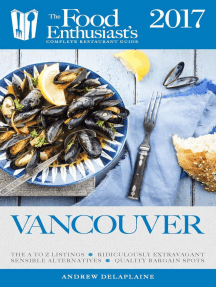 Vancouver - 2017: The Food Enthusiast's Complete Restaurant Guide