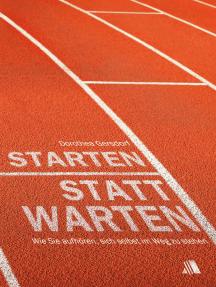 Starten statt warten: Wie Sie aufhören, sich selbst im Weg zu stehen
