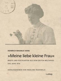 """""""Meine liebe kleine Frau"""". Briefe und Postkarten aus dem Ersten Weltkrieg.Das Jahr 1914: Das Jahr 1914"""
