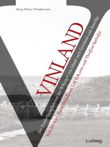 Vinland – Die Entdeckungsfahrten der Wikinger von Island nach Grönland und Amerika: Erik der Rote, Bjarni Herjulfsson, Leif Eriksson und Thorfinn Karlsefni