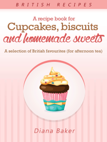 A Recipe Book For Cupcakes, Biscuits And Homemade Sweets - A Selection Of British Favourites (For Afternoon Tea)