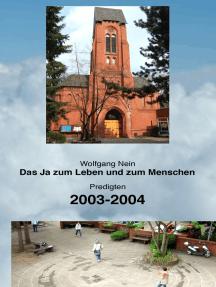 Das Ja zum Leben und zum Menschen, Band 4: Predigten 2003-2004