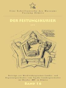 Der Festungskurier: Beiträge zur Mecklenburgischen Landes- und Regionalgeschichte vom Tag der Landesgeschichte im Oktober 2015 in Dömitz