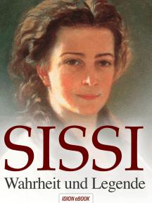 Sissi: Wahrheit und Legende