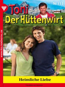 Toni der Hüttenwirt 113 – Heimatroman: Heimliche Liebe