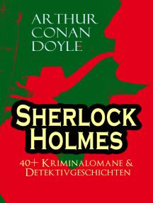 Sherlock Holmes: 40+ Kriminalomane & Detektivgeschichten: Eine Studie in Scharlachrot, Das Zeichen der Vier, Der Mord in Abbey Grange, Holmes' erstes Abenteuer, Das Tal des Grauens, Die sechs Napoleonbüsten, Das letzte Problem und andere Krimis