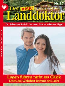 Der neue Landdoktor 27 – Arztroman: Lügen führen nicht ins Glück