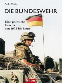 Die Bundeswehr: Eine politische Geschichte von 1955 bis heute