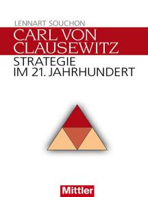 Carl von Clausewitz: Strategie im 21. Jahrhundert