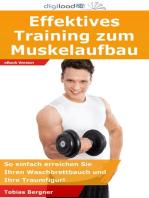 Effektives Training zum Muskelaufbau: So einfach erreichen Sie Ihren Waschbrettbauch und Ihre Traumfigur!