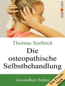 Die osteopathische Selbstbehandlung: Gesundheit finden - Ein Praxisbuch