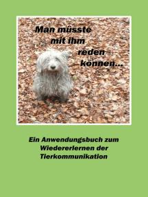 Man müsste mit ihm reden können...: Ein Anwendungsbuch zum Wiedererlernen der Tierkommunikation