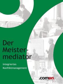 Der Meistermediator: Integriertes Konfliktmanagement