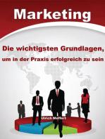 Marketing – Die wichtigsten Grundlagen um in der Praxis erfolgreich zu sein