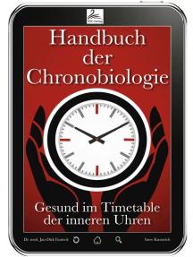 Handbuch der Chronobiologie: Gesund im Timetable der inneren Uhren