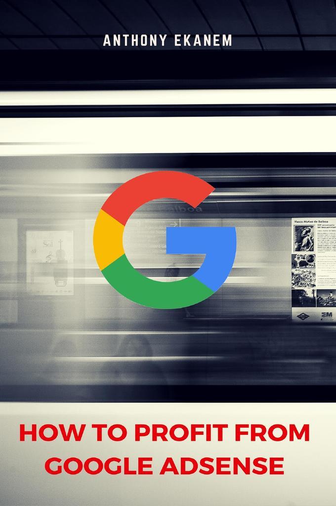 How To Profit From Google Adsense By Anthony Ekanem By Anthony