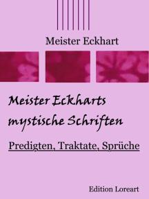 Meister Eckharts mystische Schriften: Predigten, Traktate, Sprüche