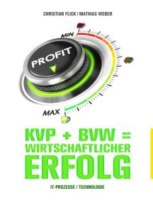 KVP + BVW = wirtschaftlicher Erfolg: IT-Prozesse / Technologie