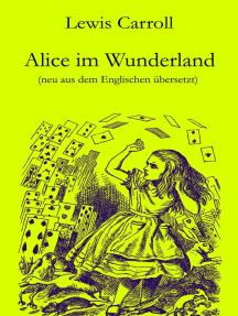 Alice im Wunderland: Neu aus dem Englischen übersetzt