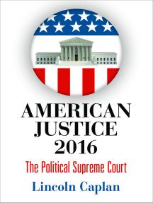 American Justice 2016: The Political Supreme Court