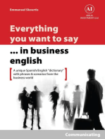 """Everything You Want to Say in Business English : Communicating in Spanish: A Unique """"Dictionary"""" With Phrases & Scenarios from the Business World"""