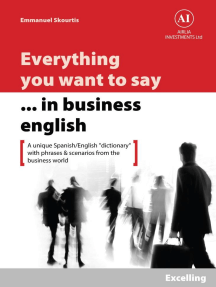 """Everything You Want to Say in Business English : Excelling in Spanish: A Unique """"Dictionary"""" With Phrases & Scenarios from the Business World"""