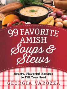 99 Favorite Amish Soups and Stews: Hearty, Flavorful Recipes to Fill Your Soul