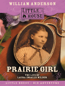 Prairie Girl: The Life of Laura Ingalls Wilder