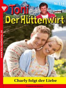 Toni der Hüttenwirt 114 – Heimatroman: Charly folgt der Liebe