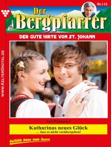 Der Bergpfarrer 115 – Heimatroman: Katharinas neues Glück