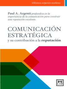 Comunicación estratégica: La importancia de la comunicación para construir una reputación excelente.