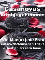 Casanovas Erfolgsgeheimnis – Wie Man(n) jede Frau mit psychologischen Tricks & Kniffen erobern kann