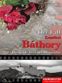 Der Fall Erzsébet Báthory: Das wilde Herz der Blutgräfin