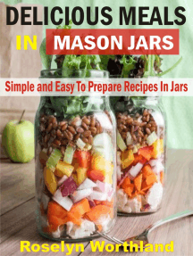 Delicious Meals In Mason Jars: Simple And Easy To Prepare Recipes In Jars