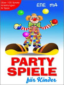 Party Spiele für Kinder: Über 100 Spiele, Anleitungen & Tipps