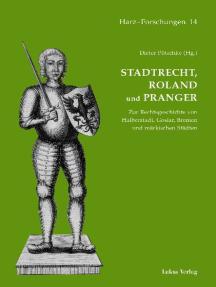 Stadtrecht, Roland und Pranger: Zur Rechtsgeschichte von Halberstadt, Goslar, Bremen und märkischen Städten