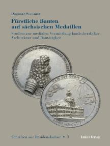 Fürstliche Bauten auf sächsischen Medaillen: Studien zur medialen Vermittlung landesherrlicher Architektur und Bautätigkeit